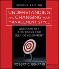 Understanding and Changing Your Management Style. Assessments and Tools for Self-Development