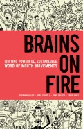 Brains on Fire. Igniting Powerful, Sustainable, Word of Mouth Movements