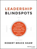 Leadership Blindspots. How Successful Leaders Identify and Overcome the Weaknesses That Matter