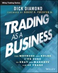 Trading as a Business. The Methods and Rules I've Used To Beat the Markets for 40 Years