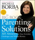 The Big Book of Parenting Solutions. 101 Answers to Your Everyday Challenges and Wildest Worries