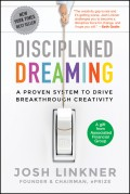 Disciplined Dreaming. A Proven System to Drive Breakthrough Creativity