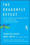 The Dragonfly Effect. Quick, Effective, and Powerful Ways To Use Social Media to Drive Social Change