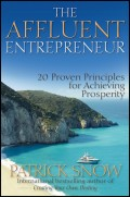 The Affluent Entrepreneur. 20 Proven Principles for Achieving Prosperity