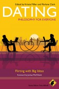 Dating - Philosophy for Everyone. Flirting With Big Ideas