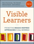 Visible Learners. Promoting Reggio-Inspired Approaches in All Schools