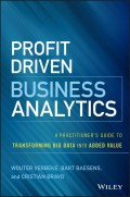 Profit Driven Business Analytics. A Practitioner's Guide to Transforming Big Data into Added Value