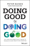 Doing Good By Doing Good. Why Creating Shared Value is the Key to Powering Business Growth and Innovation