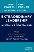 Extraordinary Leadership in Australia and New Zealand. The Five Practices that Create Great Workplaces