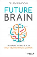 Future Brain. The 12 Keys to Create Your High-Performance Brain