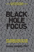 Black Hole Focus. How Intelligent People Can Create a Powerful Purpose for Their Lives