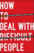 How To Deal With Difficult People. Smart Tactics for Overcoming the Problem People in Your Life