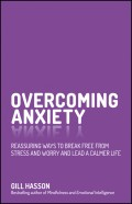 Overcoming Anxiety. Reassuring Ways to Break Free from Stress and Worry and Lead a Calmer Life