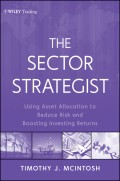 The Sector Strategist. Using New Asset Allocation Techniques to Reduce Risk and Improve Investment Returns