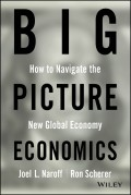 Big Picture Economics. How to Navigate the New Global Economy
