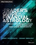 A Traders Guide to Financial Astrology. Forecasting Market Cycles Using Planetary and Lunar Movements