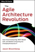 The Agile Architecture Revolution. How Cloud Computing, REST-Based SOA, and Mobile Computing Are Changing Enterprise IT