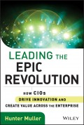 Leading the Epic Revolution. How CIOs Drive Innovation and Create Value Across the Enterprise