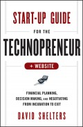 Start-Up Guide for the Technopreneur. Financial Planning, Decision Making and Negotiating from Incubation to Exit