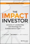 The Impact Investor. Lessons in Leadership and Strategy for Collaborative Capitalism