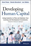 Developing Human Capital. Using Analytics to Plan and Optimize Your Learning and Development Investments