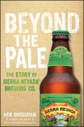 Beyond the Pale. The Story of Sierra Nevada Brewing Co.