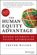 The Human Equity Advantage. Beyond Diversity to Talent Optimization