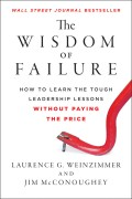 The Wisdom of Failure. How to Learn the Tough Leadership Lessons Without Paying the Price