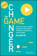 The Game Changer. How to Use the Science of Motivation With the Power of Game Design to Shift Behaviour, Shape Culture and Make Clever Happen