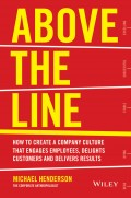 Above the Line. How to Create a Company Culture that Engages Employees, Delights Customers and Delivers Results