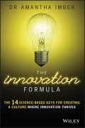 The Innovation Formula. The 14 Science-Based Keys for Creating a Culture Where Innovation Thrives