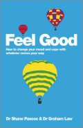 Feel Good. How to Change Your Mood and Cope with Whatever Comes Your Way