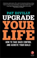 Upgrade Your Life. How to Take Back Control and Achieve Your Goals