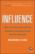 Influence. How to Raise Your Profile, Manage Your Reputation and Get Noticed
