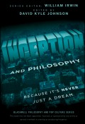 Inception and Philosophy. Because It's Never Just a Dream