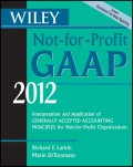 Wiley Not-for-Profit GAAP 2012. Interpretation and Application of Generally Accepted Accounting Principles