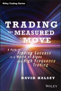 Trading the Measured Move. A Path to Trading Success in a World of Algos and High Frequency Trading