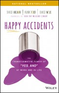 "Happy Accidents. The Transformative Power of ""YES, AND"" at Work and in Life"