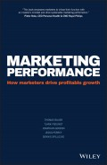 Marketing Performance. How Marketers Drive Profitable Growth