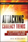 Attacking Currency Trends. How to Anticipate and Trade Big Moves in the Forex Market