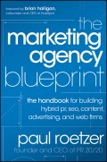 The Marketing Agency Blueprint. The Handbook for Building Hybrid PR, SEO, Content, Advertising, and Web Firms