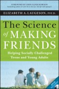 The Science of Making Friends. Helping Socially Challenged Teens and Young Adults