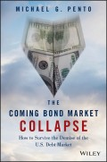 The Coming Bond Market Collapse. How to Survive the Demise of the U.S. Debt Market