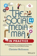 The Social Media MBA in Practice. An Essential Collection of Inspirational Case Studies to Influence your Social Media Strategy