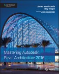 Mastering Autodesk Revit Architecture 2016. Autodesk Official Press