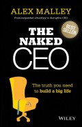 The Naked CEO. The Truth You Need to Build a Big Life