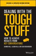 Dealing With The Tough Stuff. How To Achieve Results From Key Conversations
