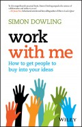 Work with Me. How to Get People to Buy into Your Ideas