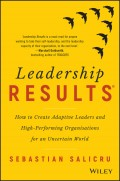 Leadership Results. How to Create Adaptive Leaders and High-Performing Organisations for an Uncertain World
