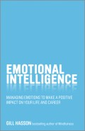 Emotional Intelligence. Managing emotions to make a positive impact on your life and career